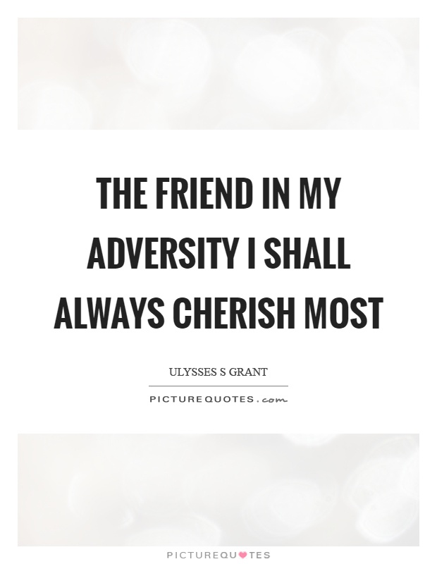 The friend in my adversity I shall always cherish most Picture Quote #1