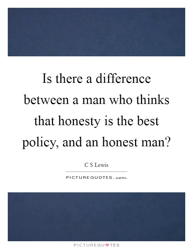 Is there a difference between a man who thinks that honesty is the best policy, and an honest man? Picture Quote #1