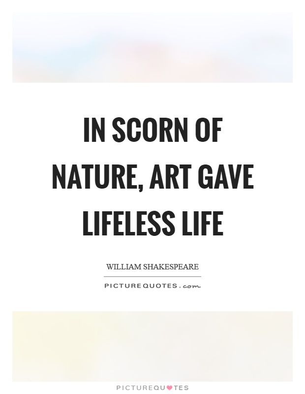In scorn of nature, art gave lifeless life Picture Quote #1