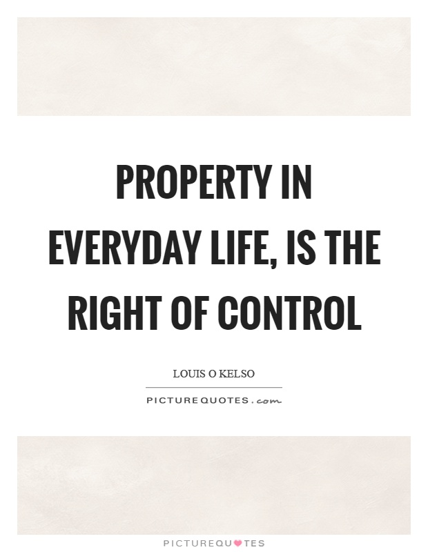 Property in everyday life, is the right of control Picture Quote #1