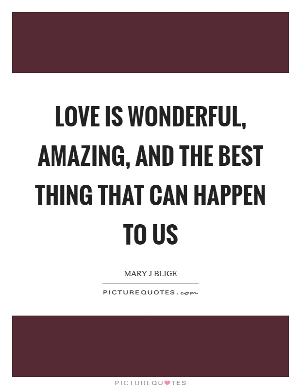 Love is wonderful, amazing, and the best thing that can happen to us Picture Quote #1