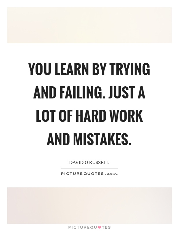 Hard Work Never Fails Quotes: You Learn By Trying And Failing. Just A Lot Of Hard Work