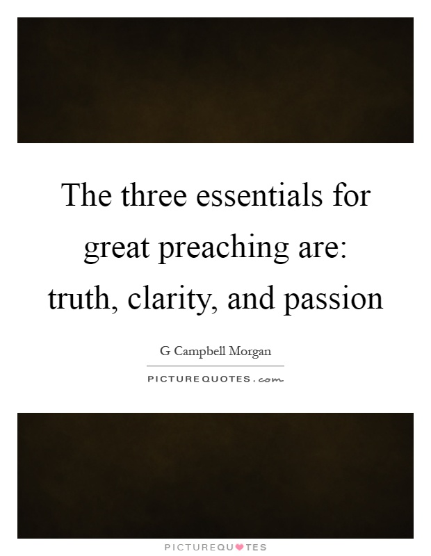 The three essentials for great preaching are: truth, clarity, and passion Picture Quote #1