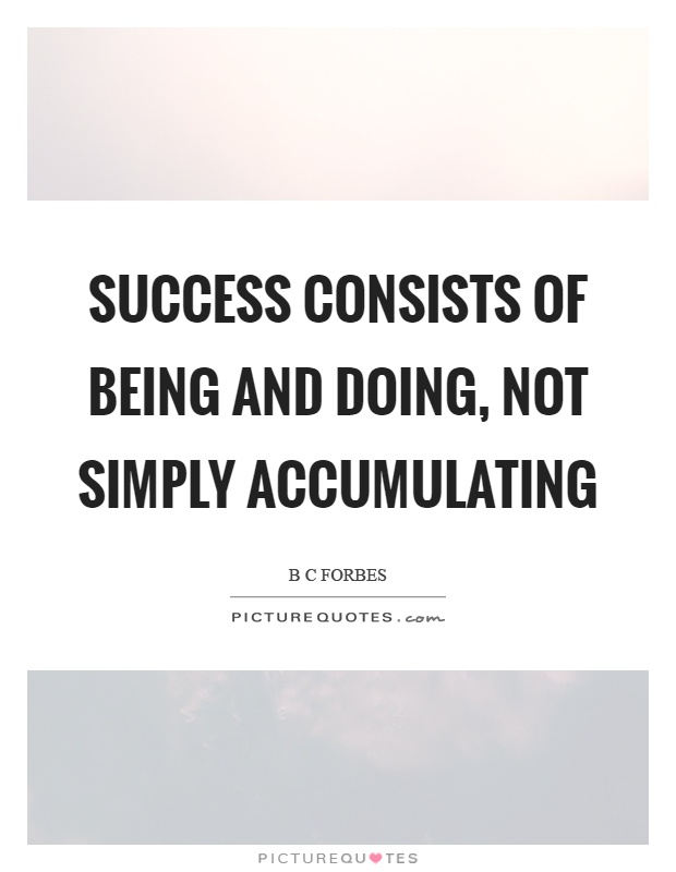 Success consists of being and doing, not simply accumulating Picture Quote #1