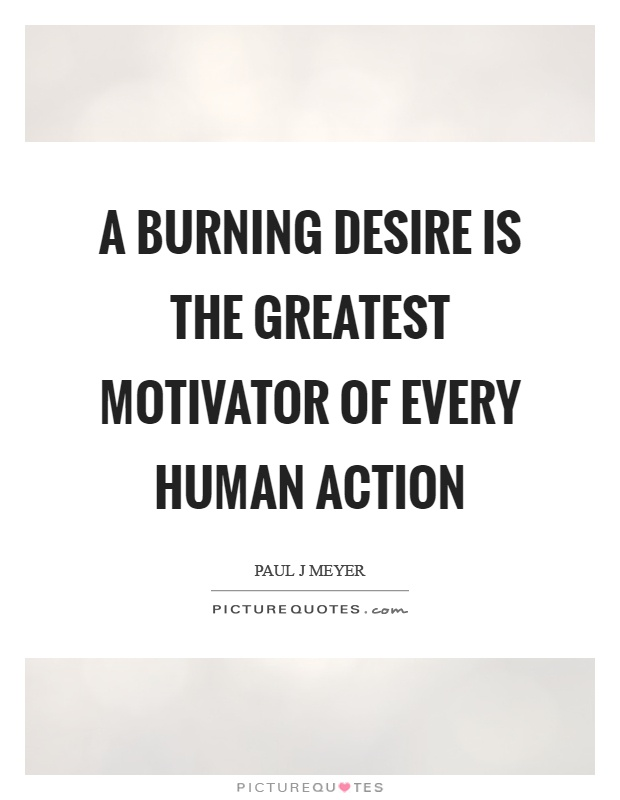 A burning desire is the greatest motivator of every human action Picture Quote #1