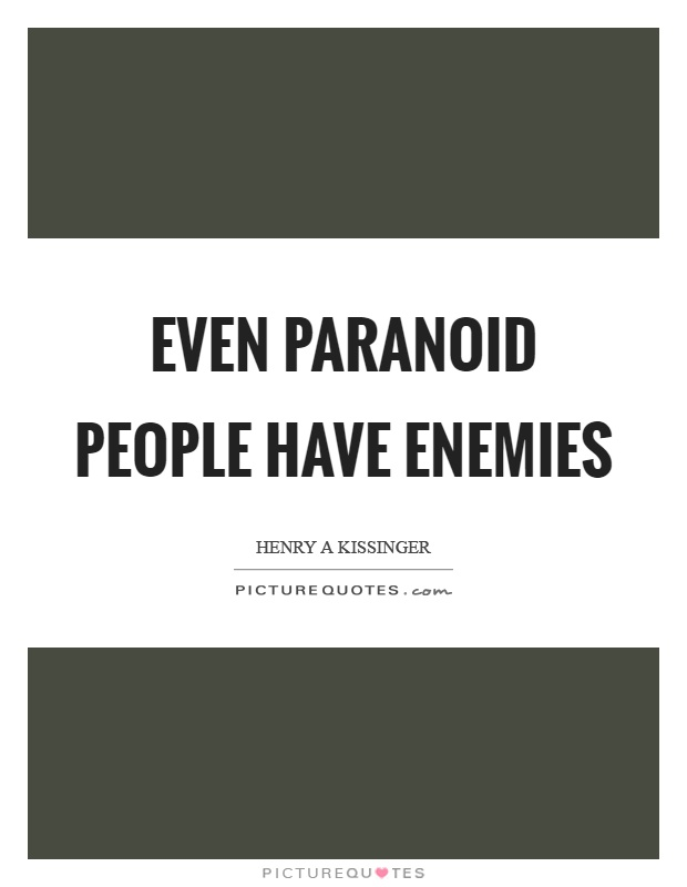 Even paranoid people have enemies Picture Quote #1