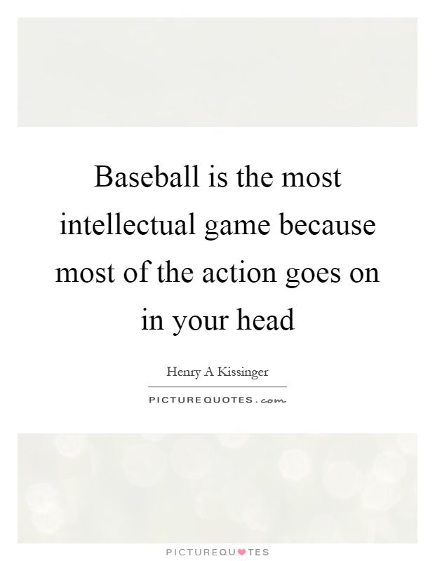Baseball is the most intellectual game because most of the action goes on in your head Picture Quote #1