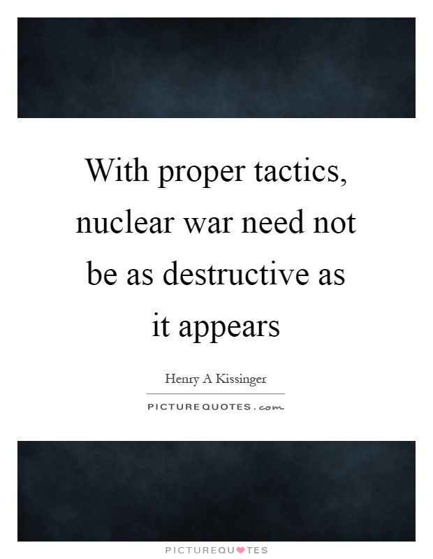With proper tactics, nuclear war need not be as destructive as it appears Picture Quote #1