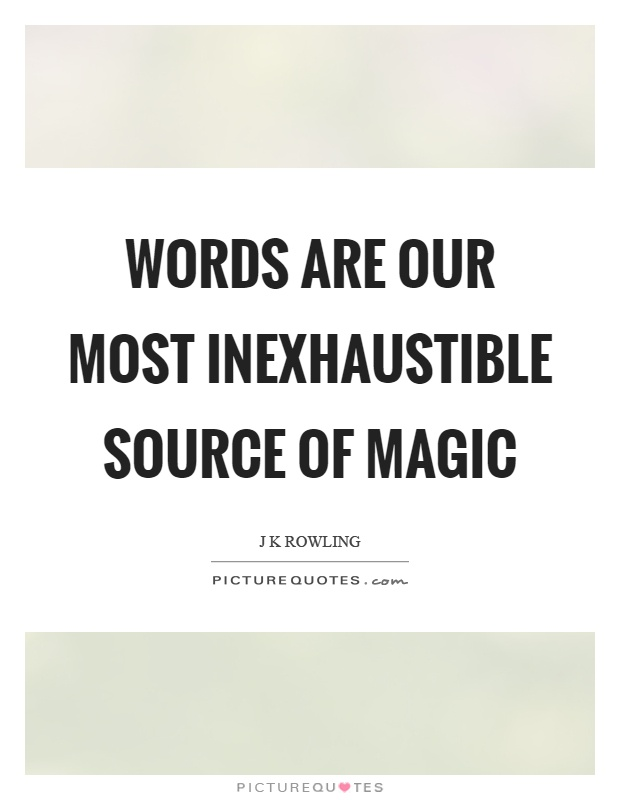 Words are our most inexhaustible source of magic Picture Quote #1