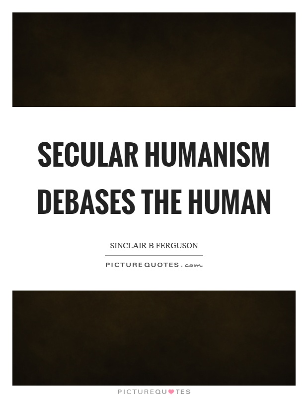 secular humanism Secular humanists have developed a comprehensive view on various issues, including the nature of man, moral values, the role of the state, plus other areas over the past 75 years, secular humanists have exerted significance influence over a wide range of culture shaping arenas, including education, the media (tv, advertising, and mainstream news outlets), film, music.