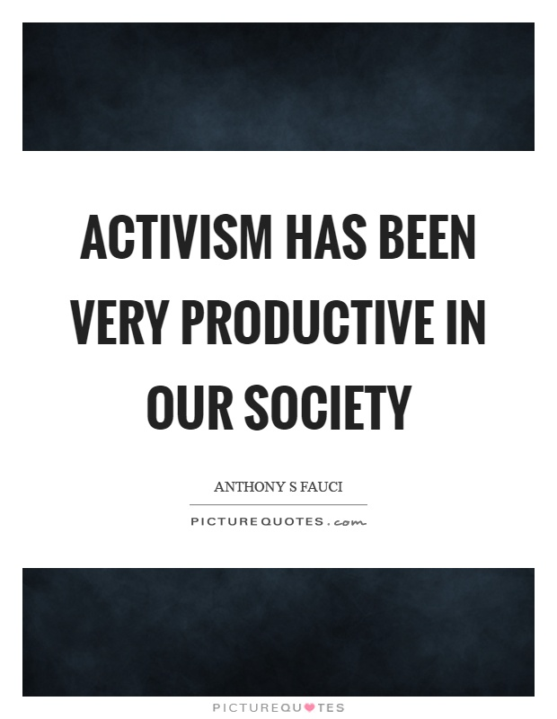 Activism has been very productive in our society Picture Quote #1