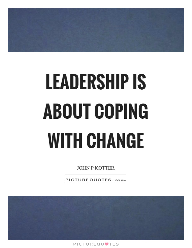 Leadership is about coping with change Picture Quote #1