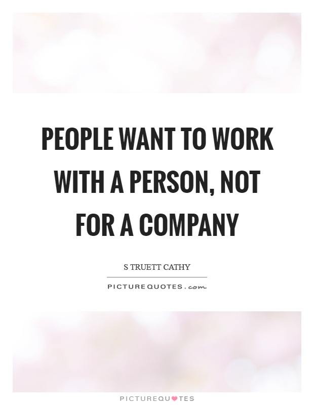 People want to work with a person, not for a company Picture Quote #1