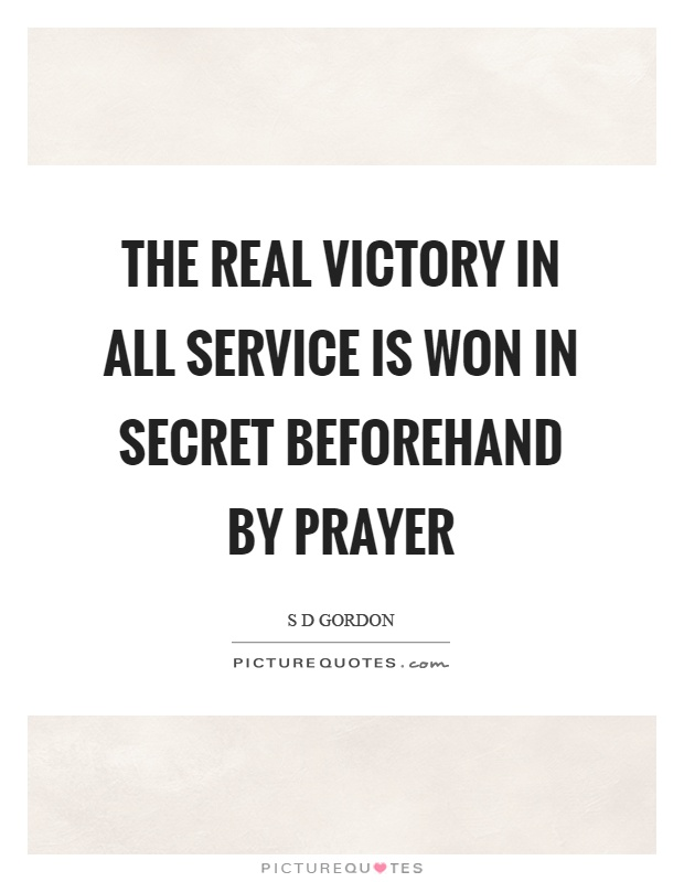 The real victory in all service is won in secret beforehand by prayer Picture Quote #1