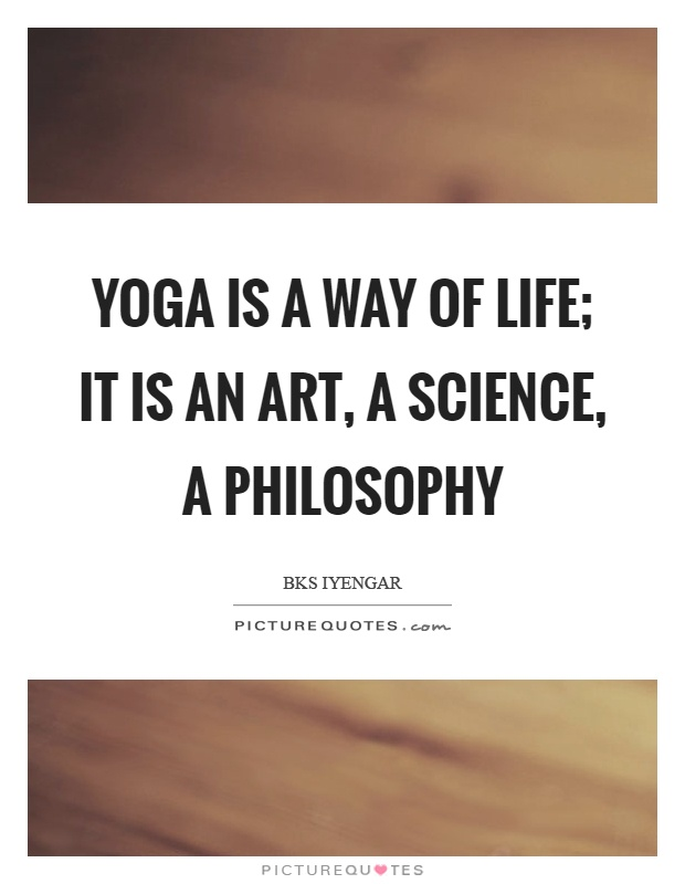 Yoga is a way of life; it is an art, a science, a philosophy Picture Quote #1