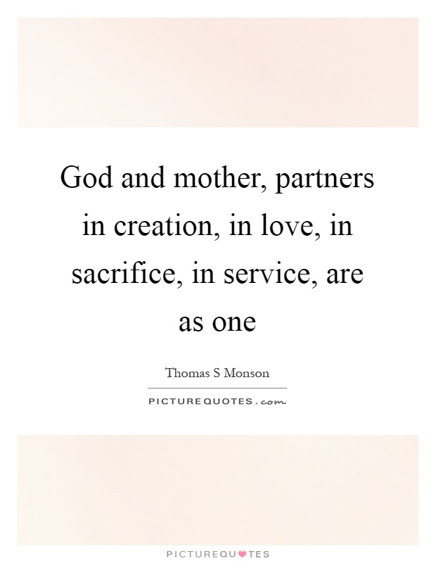God and mother, partners in creation, in love, in sacrifice, in service, are as one Picture Quote #1