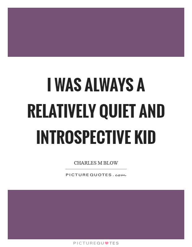 I was always a relatively quiet and introspective kid Picture Quote #1