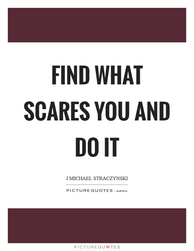 Find what scares you and do it Picture Quote #1
