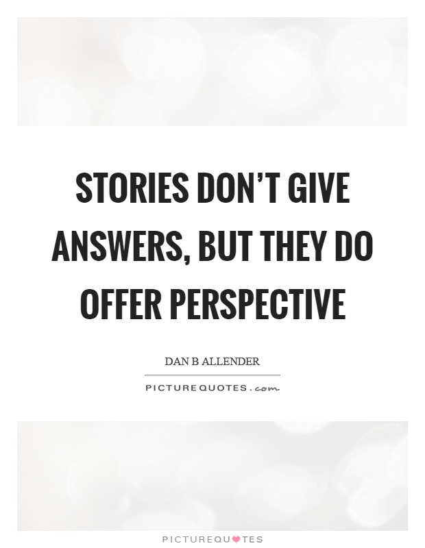 Stories don't give answers, but they do offer perspective Picture Quote #1