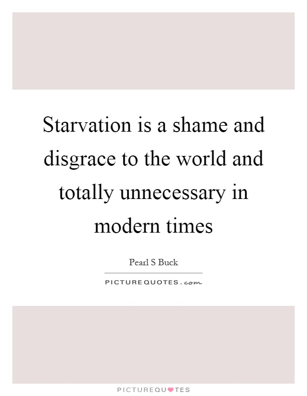 Starvation is a shame and disgrace to the world and totally unnecessary in modern times Picture Quote #1