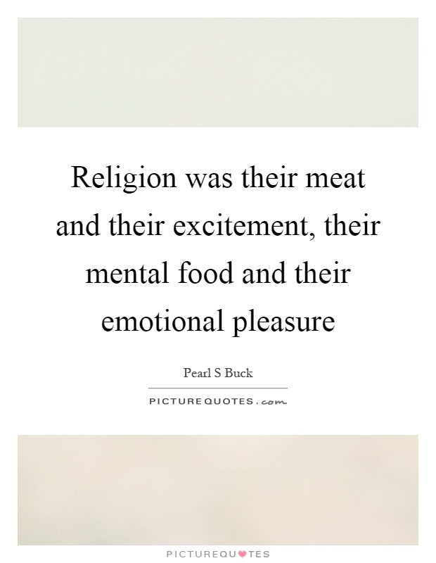 Religion was their meat and their excitement, their mental food and their emotional pleasure Picture Quote #1