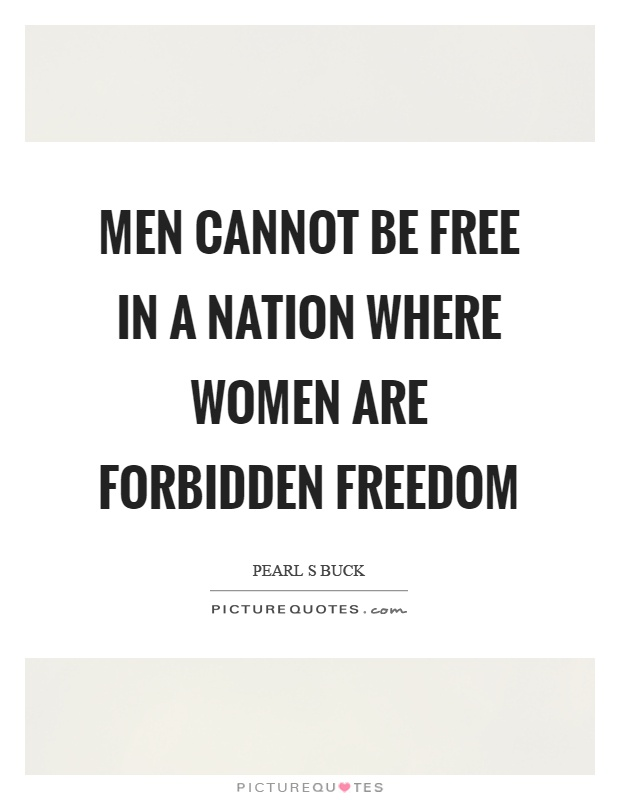 Men cannot be free in a nation where women are forbidden freedom Picture Quote #1