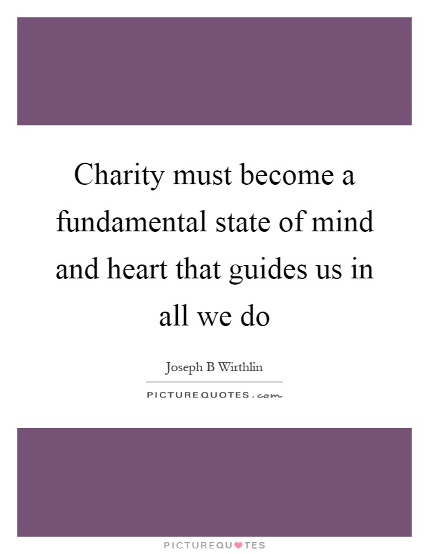 Charity must become a fundamental state of mind and heart that guides us in all we do Picture Quote #1