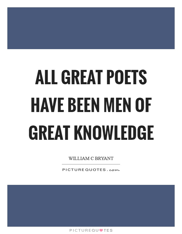 All great poets have been men of great knowledge Picture Quote #1