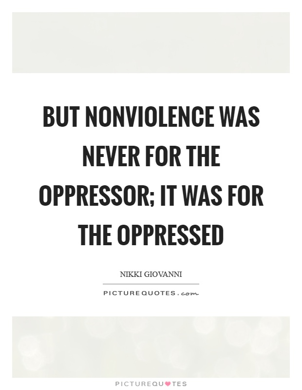 But nonviolence was never for the oppressor; it was for the oppressed Picture Quote #1