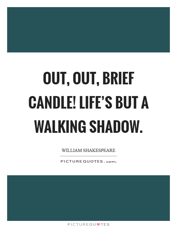 Out, out, brief candle! Life's but a walking shadow Picture Quote #1