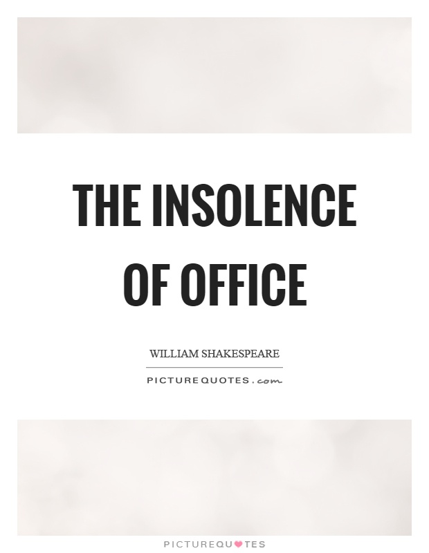 The insolence of office Picture Quote #1