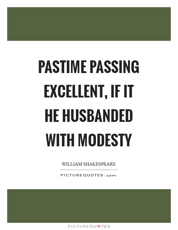 Pastime passing excellent, if it he husbanded with modesty Picture Quote #1