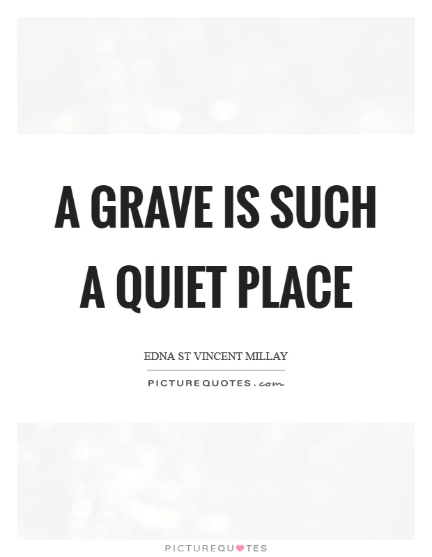 A grave is such a quiet place Picture Quote #1