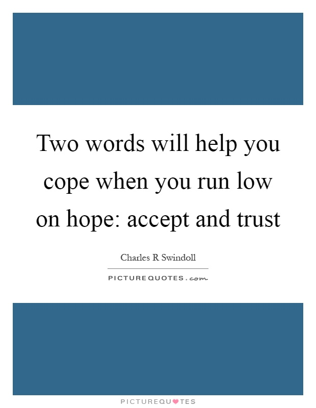 Two words will help you cope when you run low on hope: accept and trust Picture Quote #1