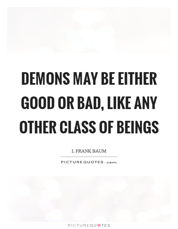 Demons may be either good or bad, like any other class of beings Picture Quote #1