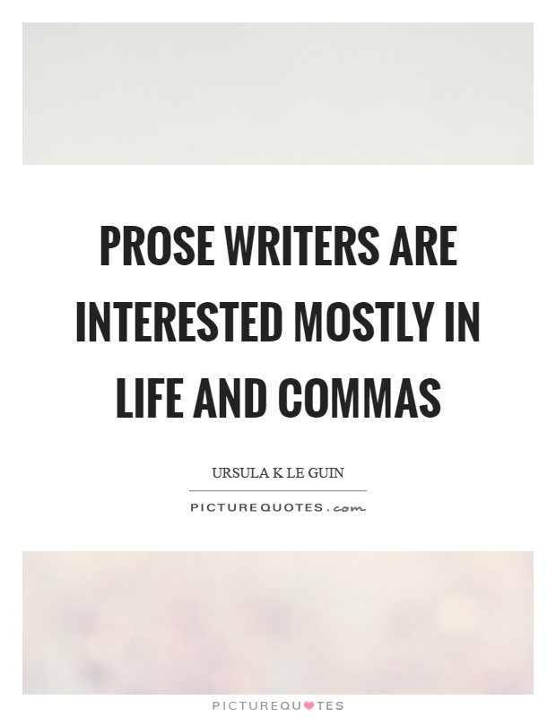 Prose writers are interested mostly in life and commas Picture Quote #1