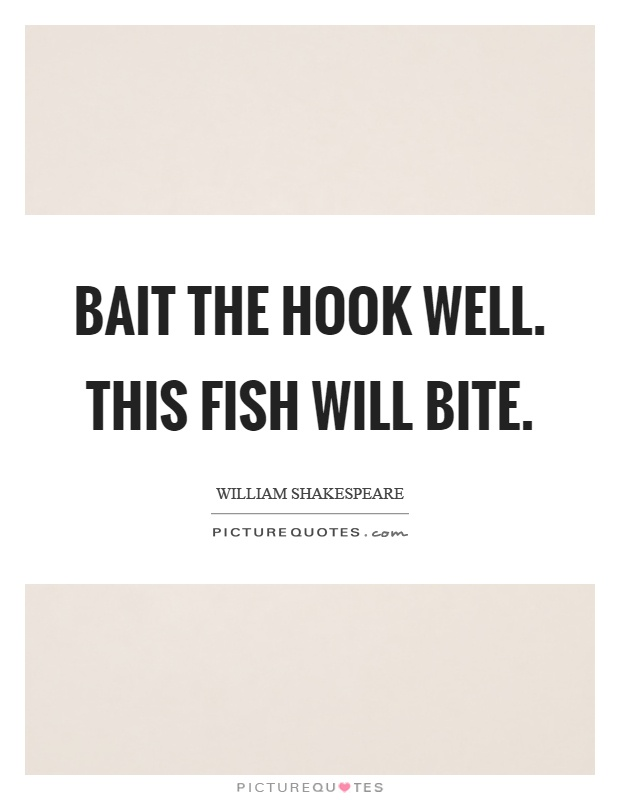 Bait the hook well. This fish will bite Picture Quote #1