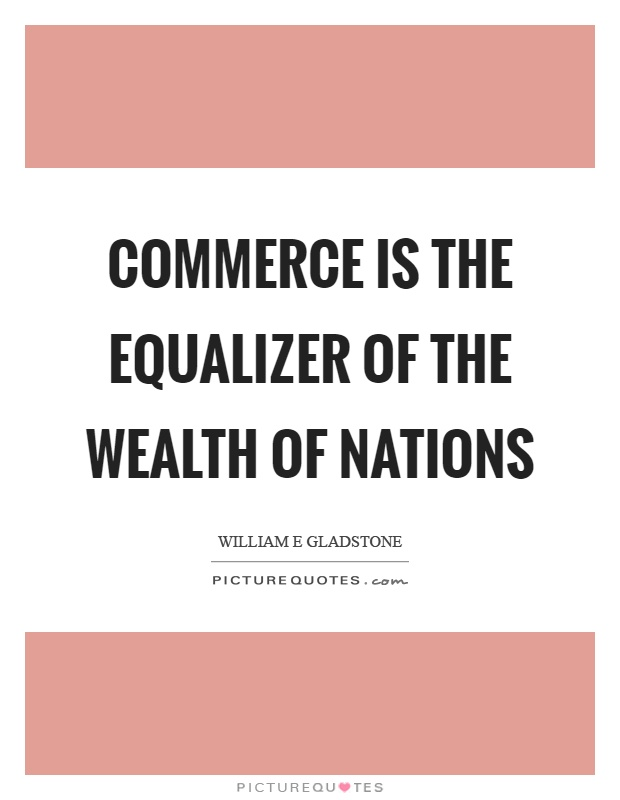 Commerce is the equalizer of the wealth of nations Picture Quote #1