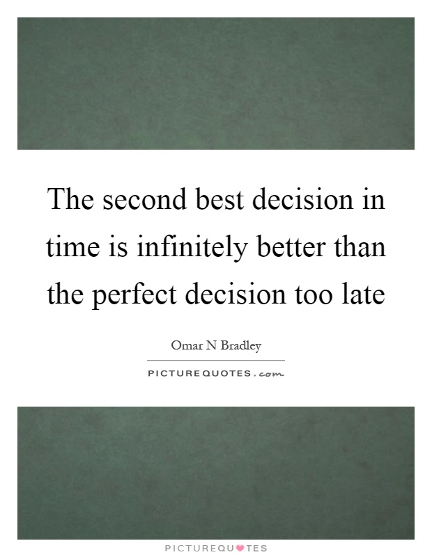 The second best decision in time is infinitely better than the perfect decision too late Picture Quote #1