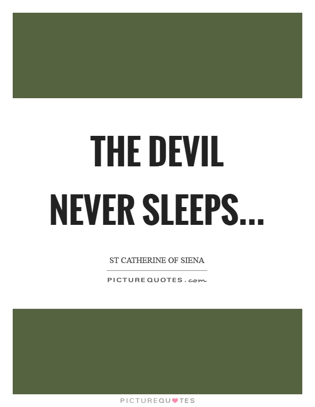 The devil never sleeps Picture Quote #1