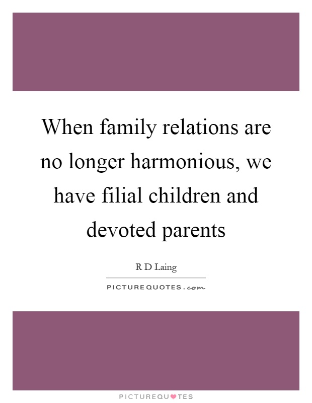 When family relations are no longer harmonious, we have filial children and devoted parents Picture Quote #1