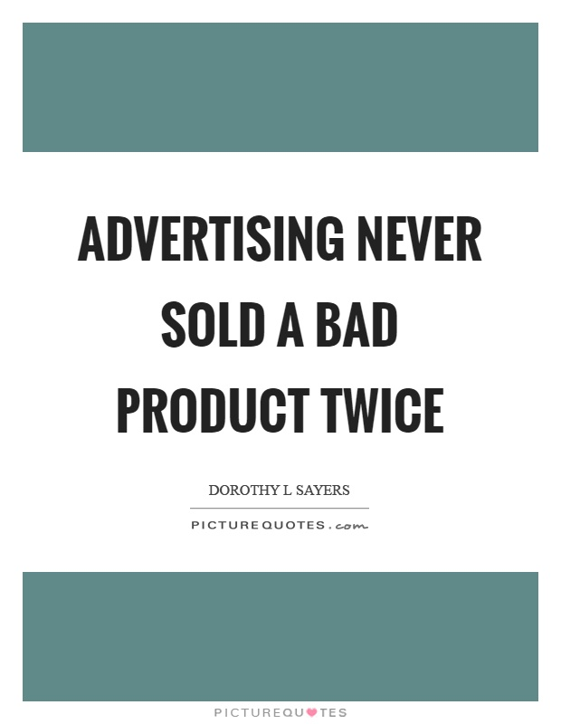 Advertising never sold a bad product twice Picture Quote #1
