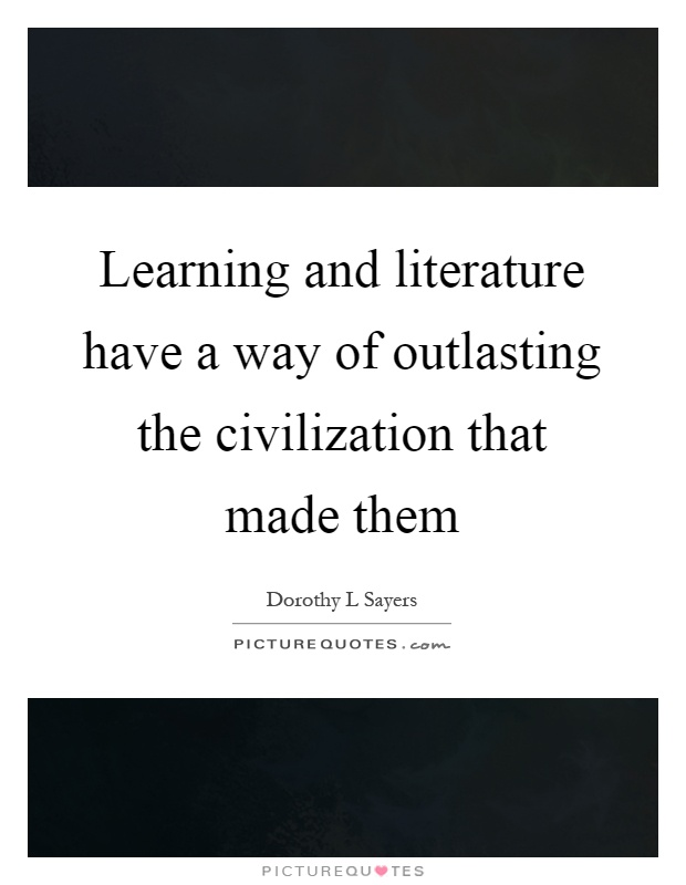 Learning and literature have a way of outlasting the civilization that made them Picture Quote #1