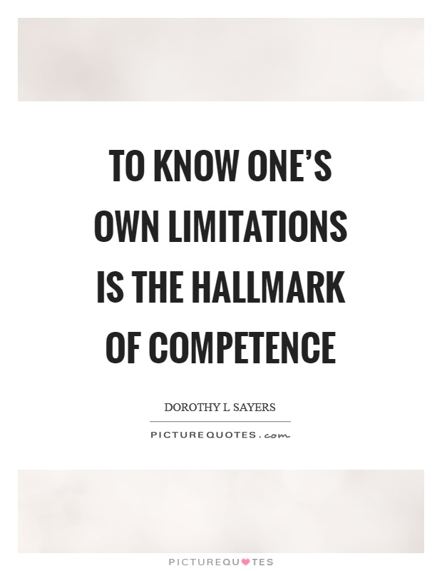 To know one's own limitations is the hallmark of competence Picture Quote #1