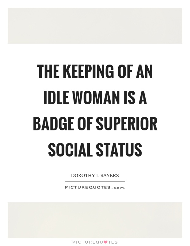 The keeping of an idle woman is a badge of superior social status Picture Quote #1