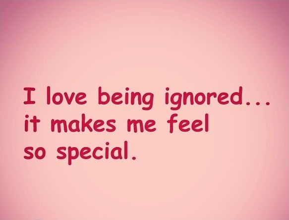 Being Ignored Quotes & Sayings