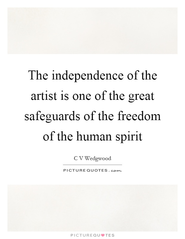 The independence of the artist is one of the great safeguards of the freedom of the human spirit Picture Quote #1
