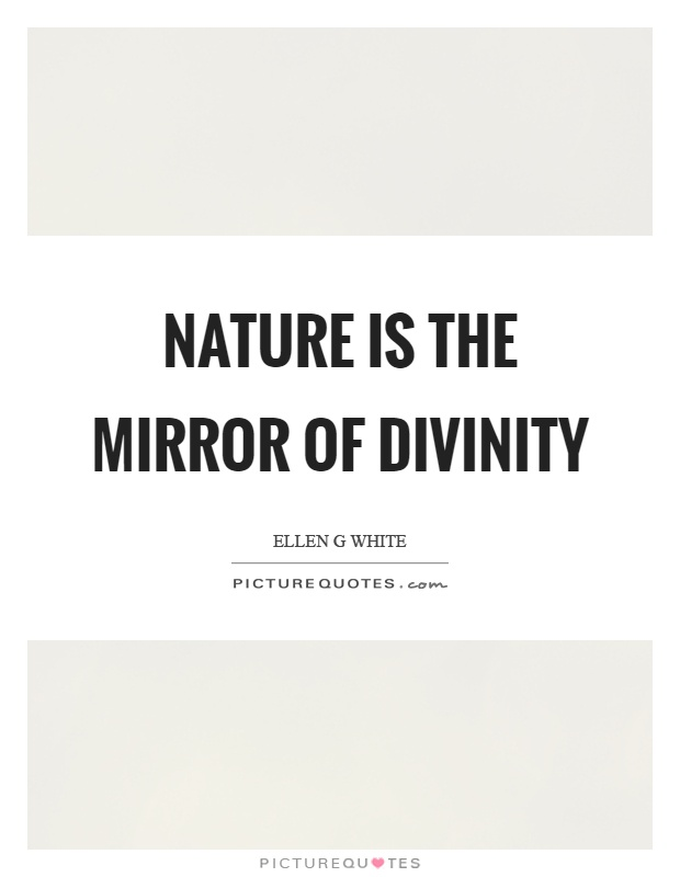 Nature Is The Mirror Of Divinity Picture Quotes