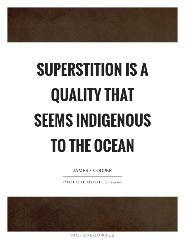 Superstition is a quality that seems indigenous to the ocean Picture Quote #1