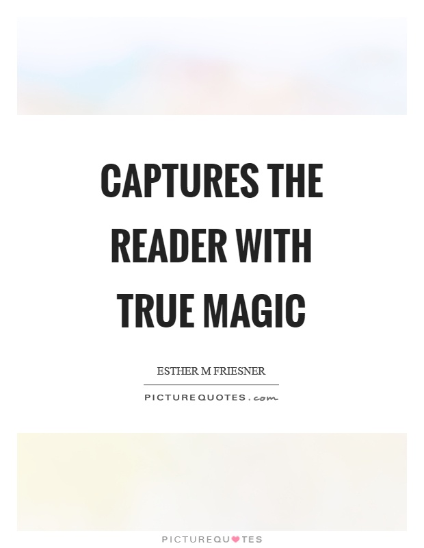 Captures the reader with true magic Picture Quote #1